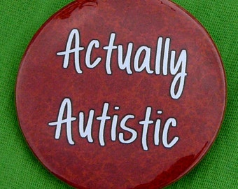 Actually Autistic button