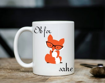 Oh for fox sake mug, coffee mug, Statement mug, offensive mug, fox products, Birthday gift, best friend gift, foxy design