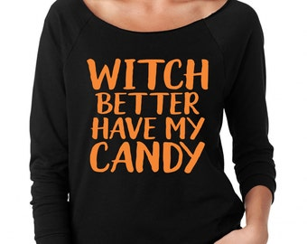 Witch Better Have My Candy, Womens Halloween Shirt, Funny Halloween Shirt, Ladies Off Shoulder Shirt, Halloween Party Shirt