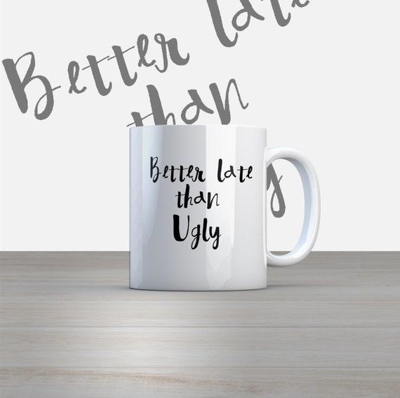Better late than Ugly 11oz Coffee Mug