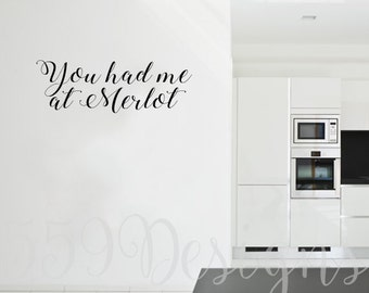 You had me at Merlot Vinyl Decal, Wall Decal, Wall Sticker
