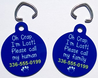 Custom Pet Tags. Oh Crap I'm Lost, Call my human/family. Choice of color, with your phone number.