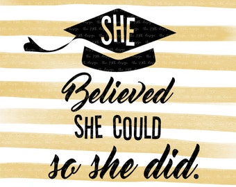 She believed she could so she did - Graduation - svg dxf eps png cut file - silhouette  - cricut - cutting machine