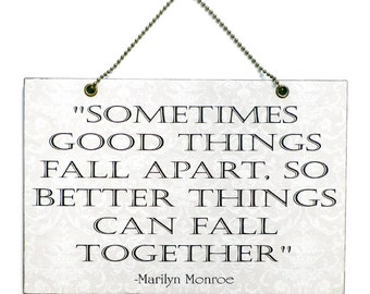 Marilyn Monroe ' Sometimes Good Things Fall Apart ' Inspirational Quote 213