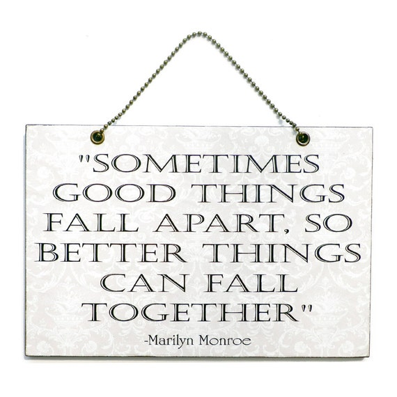 Marilyn Monroe Quotes Better Things Can Fall Together: Marilyn Monroe ' Sometimes Good Things Fall Apart