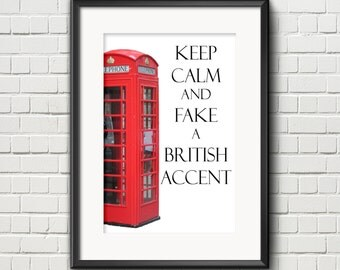 Keep Calm, Keep Calm and Fake a British Accent, British Poster, London England, Telephone Booth, England Print, Humor Print, Funny Quote,