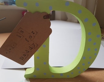 15cm freestanding handmade D is for Daddy/ M is for Mummy/Any name/Any letter/ Any colour