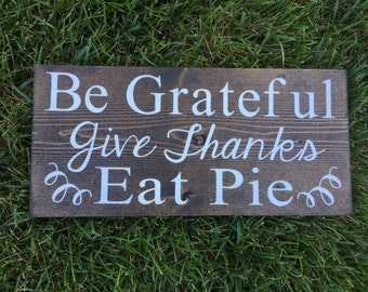 Be grateful, give thanks, eat pie hand painted wooden sign
