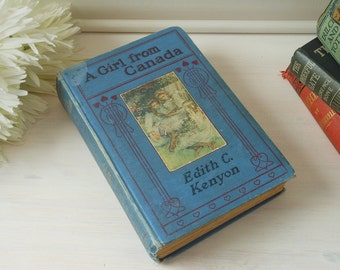A Girl from Canada by Edith C Kenyon. Hardback cloth bound vintage book.
