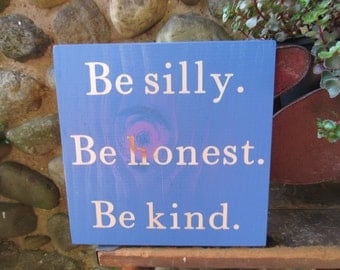 Be Silly Be Honest Be Kind Handmade Wooden Sign 7.25 x 7 Country Blue