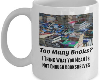 Book Lover Mug (11 oz)\Too Many Books?...\ Book Lover Gift, Book Mug, Reading Mug, Gift for Book Lover, Funny Mug, Bookworm Mug, Coffee Mug
