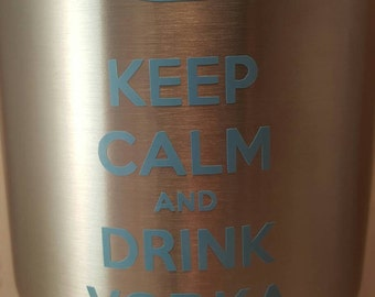 Keep Calm And Drink Vodka Decal | Yeti Cup Decal | Customizable