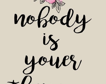 Nobody is Youer than You print