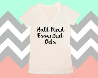 Ya'll Need Oils Shirt, Essential Oil Shirts, Essential Oil Lovers, EO's, Young Living, Do Terra, V-Neck, Graphic Tee, Womens Shirts