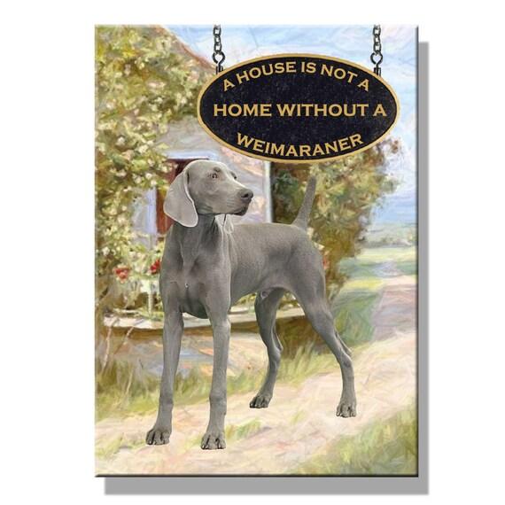 Weimaraner a House is Not a Home Fridge Magnet