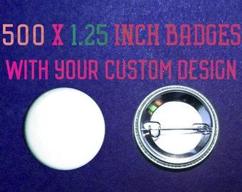 500 x 1.25 Inch Custom Badges