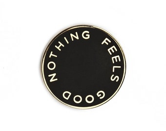 Nothing Feels Good Hard Enamel Pin
