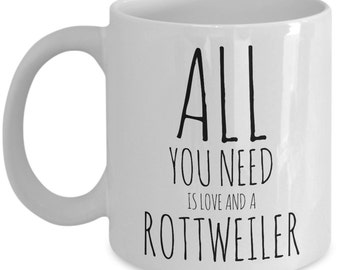 Unique Coffee Mug - All You Need Is Love And A Rottweiler - Amazing Present Idea, Great Quality Ceramic Cups For Coffee, Tea, Milk -11oz