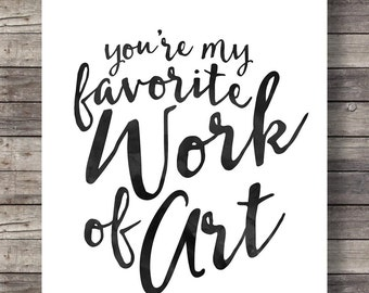 """You're my favorite work of art""""  watercolor calligraphy typography Printable wall art  - decor art print - Instant download digital print"""