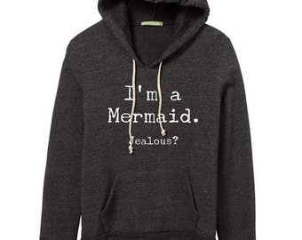 I'm a Mermaid Jealous?  Hoodie Sweatshirt Alternative Apparel Kangaroo Pocket long sleeve sweater