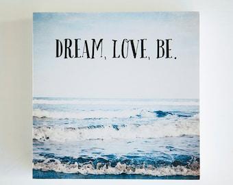 SALE Last one!  Dream Love Be Beach photo block, typography, beach decor, inspirational decor, ocean, photo art block, ocean photography