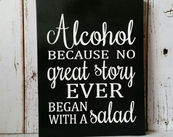 Alcohol Because No Great Story Ever Began With a Salad 9 x 12 Pine Wood Painted Sign