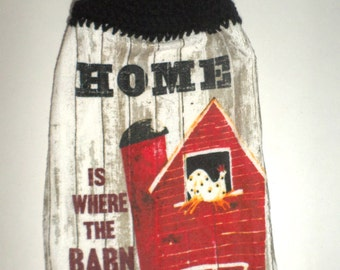 Hanging Kitchen Towel - Crochet Top Towel - Chicken, Rooster, Barn Towel - Home Is Where The Barn Is Towel - Thick Towel - Hanging Tea Towel
