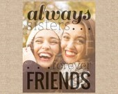 Unique Gift for Sisters, Sister Birthday Gift, Always Sisters Forever Friends, Sister Photo Quote, Best Friend Sister / H-Q17-1PS ZZ1 03P
