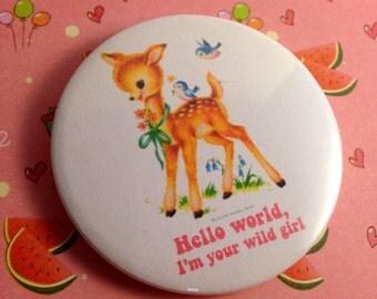 Vintage mash-up pin badge - Hello World, I'm Your Wild Girl