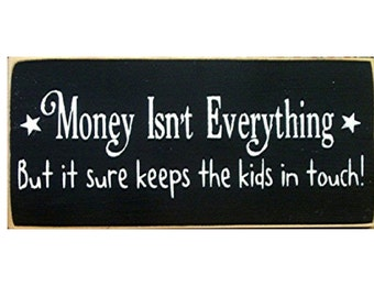 Money isn't everything but it sure keeps the kids in touch primitive wood sign