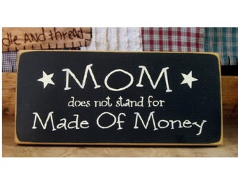 MOM does not stand for made of money primitive wood sign