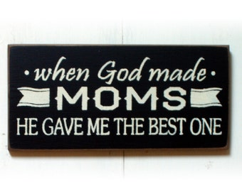 When God made Moms he gave me the best one wood sign