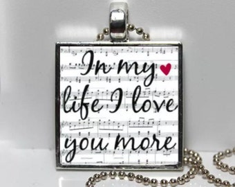 In My Life I Love You More BEATLES LYRICS Sheet Music Valentines Day wife girlfriend Gift Glass Pendant Charm Necklace