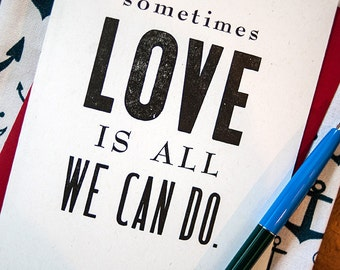 Sometimes Love is All We Can Do - Letterpress Card