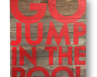 Rustic cedar wood- Go Jump in the Pool, Large Bold Rustic Sign 25 x 33