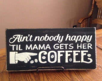 """Ain't Nobody Happy Til Mama Gets Her Coffee Sign, Wood Sign, Coffee Sign, Kitchen Sign, Decorate Kitchen, Rustic Sign, 12""""x 5.5"""""""
