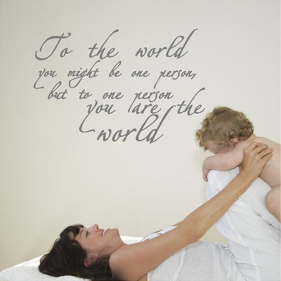 To The World You Might Be One Person....Inspirational Wall Quote Removable Wall Decal
