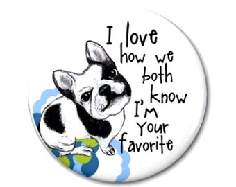 Favorite French Bulldog Magnet or Pinback Button- W9