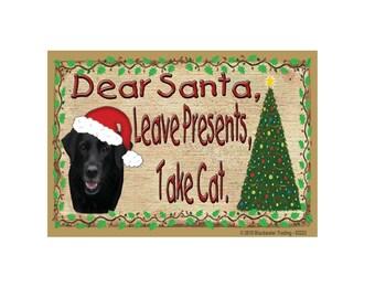 "Black Labrabor Retriever Lab Dear Santa Leave Presents Take CAT Holiday Season CHRISTMAS Fridge Refrigerator Magnet 3.5""x2.5"""