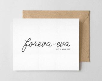 "Foreva-eva ""Forever"" Until You Die  - Love - Wedding - Engagement - Anniversary Card"