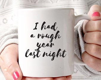 I had a Rough Year Last Night Hangover/Bad Night Coffee Mug