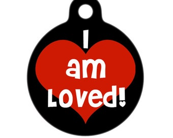 Pet ID Tag - I Am Loved Pet Tag, Dog Tag, Cat Tag, Luggage Tag, Child ID Tag
