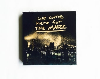 We Come Here For The Magic