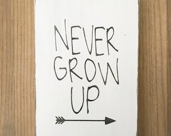 Never Grow Up Typography Art Sign - Small Size - Childrens Nursery Wall Decor