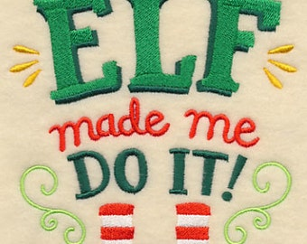 The Elf Made Me Do It Embroidered Flour Sack Hand/Dish Towel