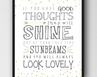 Roald Dahl Print-  If you have Good Thoughts.  You will always look lovely.