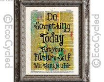Do Something Today That Your Future Self Will Thank You For Inspirational Quote on Vintage Upcycled Dictionary Art Print Book Print Recycled