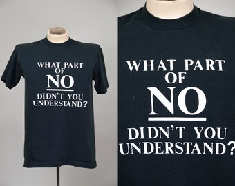 90s What Part of NO Dont You Understand Attitude T Shirt