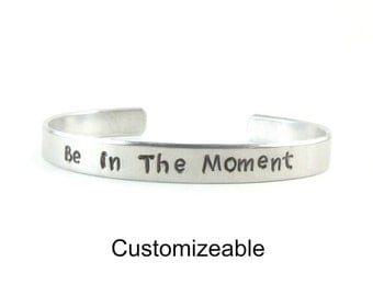 Inspirational Quote Bracelet 'Be in the Moment' Thin Aluminum Cuff Bracelet, Hand Stamped Silver Cuff, Customizeable Bangle Bracelet