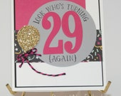 Look Who's Turning 29 again - Birthday Card